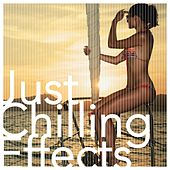 Just Chilling Effects by Various Artists