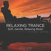 Relaxing Trance: Soft, Gentle, Relaxing Music to Lull yourself into a Spiritual Trance by Various Artists