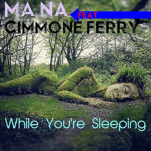 While You're Sleeping (feat. Cimmone Ferry) by Mana