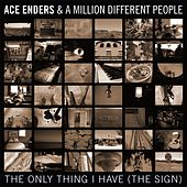 The Only Thing I Have (The Sign) de Ace Enders and a Million Different People