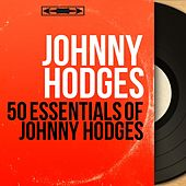 50 Essentials of Johnny Hodges (Mono Version) by Johnny Hodges