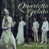 Rustic Chivalry by Quartetto Gelato