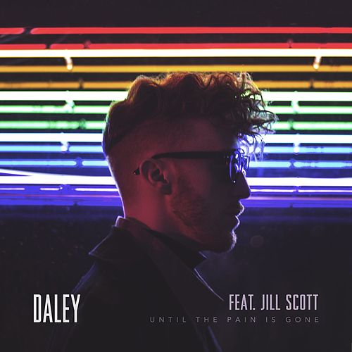 Until The Pain Is Gone (feat. Jill Scott) by Daley