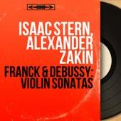 Franck & Debussy: Violin Sonatas (Mono Version) by Isaac Stern