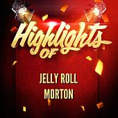 Highlights of Jelly Roll Morton by Jelly Roll Morton