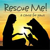 Rescue Me!: A Cause for Paws by Various Artists