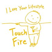 Touch / Fire by I love Your Lifestyle