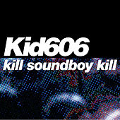 Kill Soundboy Kill EP by Kid606