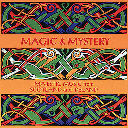 Magic & Mystery: Majestic Music From Scotland and Ireland by Various Artists