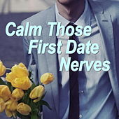 Calm Those First Date Nerves de Various Artists