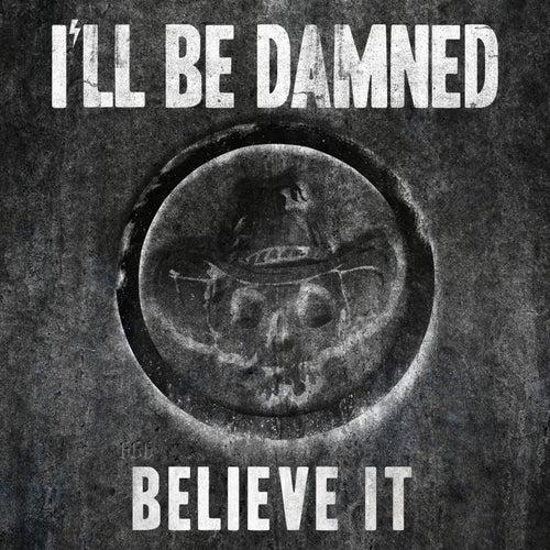Believe It von I'll Be Damned