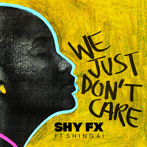 We Just Don't Care by Shy FX