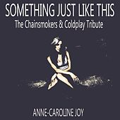 Something Just Like This (The Chainsmokers & Coldplay Tribute) von Anne-Caroline Joy