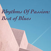 Rhythms Of Passion: Best Of Blues by Various Artists