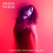 How Does That Make You Feel by Ariana & The Rose