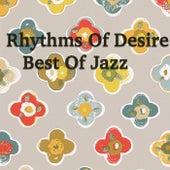 Rhythms Of Desire: Best Of Jazz von Various Artists