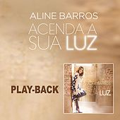 Acenda a Sua Luz - Playback de Aline Barros