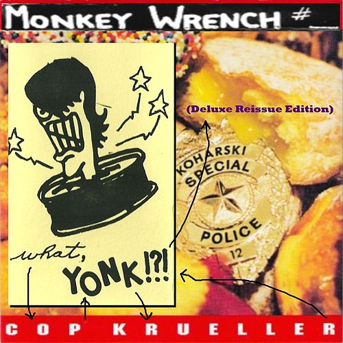 What, Cop Yonk Krueller!?! (Deluxe Reissue Edition) by Monkeywrench