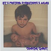 Let's Pretend Everything's Okay by Chantal Claret