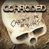 Carry Me My Bones by Corroded