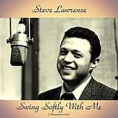 Swing Softly with Me (Remastered 2017) by Steve Lawrence