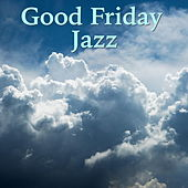 Good Friday Jazz by Various Artists