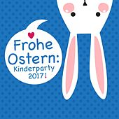 Frohe Ostern: Kinderparty 2017 de Various Artists