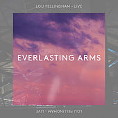 Everlasting Arms (Live) by Lou Fellingham