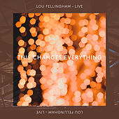 This Changes Everything (Live) by Lou Fellingham