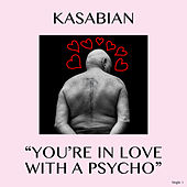 You're In Love With a Psycho van Kasabian