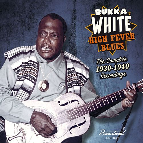 High Fever Blues: The Complete 1930-1940 Recordings by Bukka White