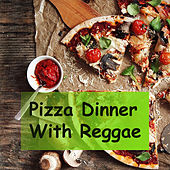 Pizza Dinner With Reggae by Various Artists