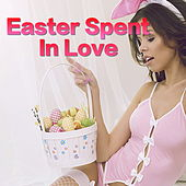 Easter Spent In Love di Various Artists