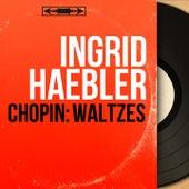 Chopin: Waltzes (Mono Version) von Ingrid Haebler