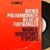 Wagner: Ouvertures d'opéras (Mono Version) by Wilhelm Furtwängler