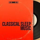 Classical Sleep Music (15 Classical Pieces for Bedtime) von Various Artists