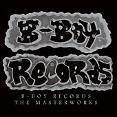 B-Boy Records: The Masterworks by Various Artists