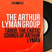 Taboo, the Exotic Sounds of Arthur Lyman (Stereo Version) von Arthur Lyman