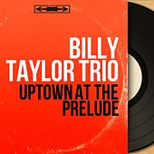 Uptown At the Prelude (Live, Mono Version) by Billy Taylor