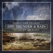 Epic Thunder & Rain, Rainstorm Sounds for Relaxing, Focus or Sleep by Nature Sounds (1)