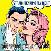 Straighten Up & Fly Right: Hollywood Hits 1940 - 1955 by Various Artists