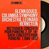Beethoven: Concerto pour piano No. 2, Op. 19 - Bach: Concerto pour piano No. 1, BWV 1052 (Mono Version) by Glenn Gould