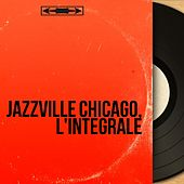 Jazzville Chicago, l'intégrale (The best Jazz and Blues from Chicago masters) by Various Artists