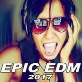 Epic EDM - The Best EDM, Trap, Dirty House Spring 2017 Mix & DJ Mix von Various Artists