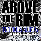 Above the Rim (feat. K.E. on the Track) by Ten Toes Slim G