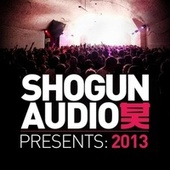 Shogun Audio Presents: 2013 von Various Artists
