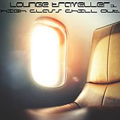 Lounge Traveller Vol.1 (High Class Chill Out) by Various Artists