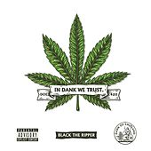 In Dank We Trust by Black The Ripper