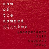 Dam of the Damned Giggles by Independent Film Support Group