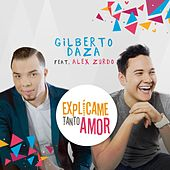 Explícame Tanto Amor de Gilberto Daza